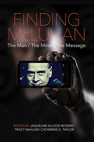 Book Cover for Finding McLuhan: The Man The Mind The Message