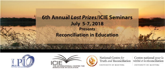 6th Annual Lost Prizes/ICIE Seminars, July 5-7, 2018, Presents: Reconciliation in Education. Logos for Lost Prizes International, The International Centre for Innovation in Education, National Centre for Truth and Reconciliation.